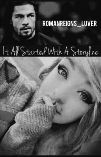 It All Started With A Storyline (Roman Reigns Fan Fiction)