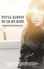 YOU'LL ALWAYS BE ON MY MIND by Umamordessesbicho