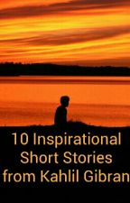 10 Inspirational Short Stories from Kahlil Gibran   by drmehnazr