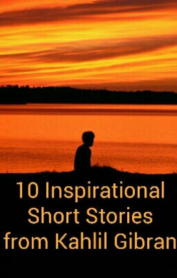 10 Inspirational Short Stories from Kahlil Gibran