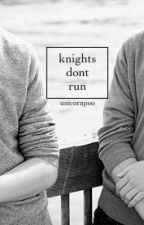 Knights Don't Run (boyxboy) by UnicornPoo