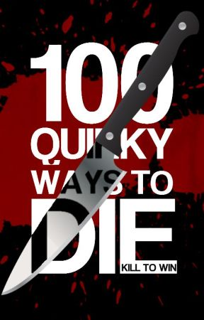 100 Quirky Ways to Die (2017 CONTEST/Challenge) by HGWProject