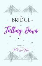 The Bridge is Falling Down (OG) by iamPurpleKisses