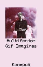 Multifandom Gif Imagines  by keoxpua