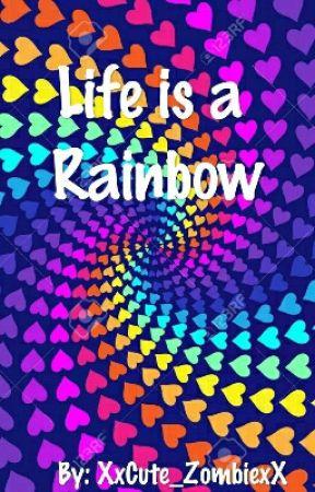 Life is a Rainbow by XxCute_ZombiexX