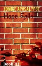 Zombie Apocalypse III: Hope Falls (EDITING) by The1stSpider