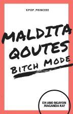 Maldita Qoutes (Bitch Mode) by Kpop_Princeee