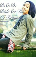 R.O.D  ( G Dragon FanFic) [Completed!] by KaneDidIt