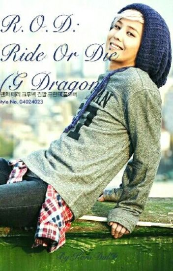 R.O.D  ( G Dragon FanFic) [Completed!]