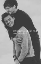 love me until the end by louistomlinsonkink