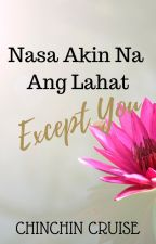 Nasa Akin Na Ang Lahat, Except You by CCCSummers