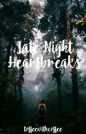 Late Night Heartbreaks  by toffeewithcoffee