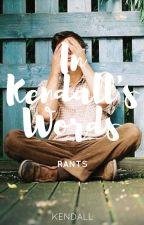 In Kendall's Words | Rants by -dreamerr