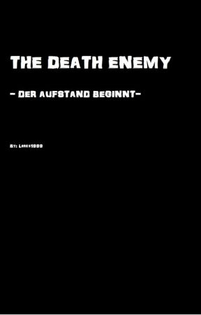 The death enemy -Der Aufstand beginnt by Larks1999