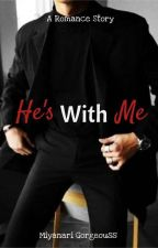 He's With Me (COMPLETED ✔) by miyanarigorgeouss_