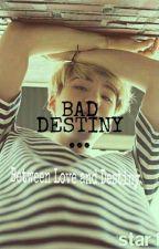 Bad Destiny  by SehunAzkah