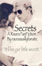 Secrets - A Raura Fanfiction by Rauraausllyfanatic