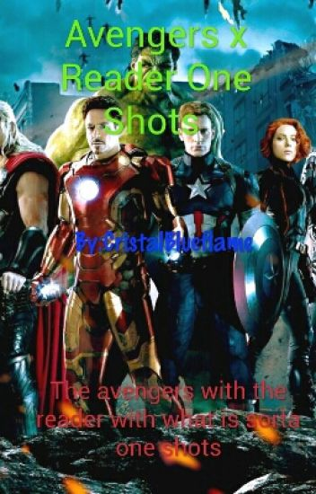 Avengers x Reader One Shots - Cristal Blueflame - Wattpad