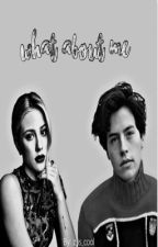 What About Me? (A Bughead Story) by shistertoni