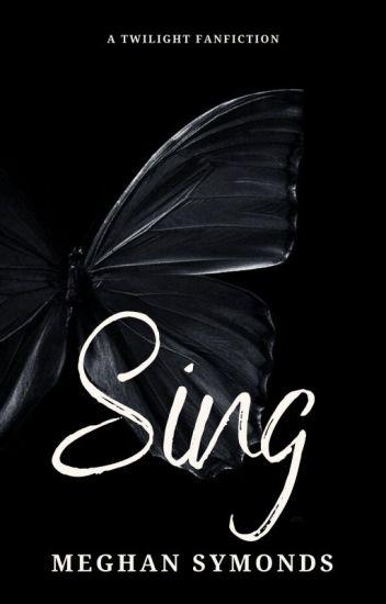 Sing (twilight fanfic) - Meg Symonds - Wattpad