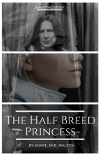 The Half Breed Princess (Snape X OC) (COMPLETE) by Snape_and_Malfoy