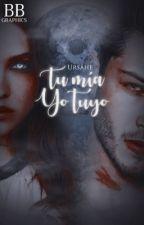 Tú mía, Yo tuyo. #MT1 by Ursahe