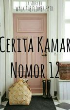Cerita Kamar Nomor 12 (on hold)  by walktheflowerpath