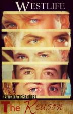 The Reason (Westlife) //Completed by EnigmaticFanGirl