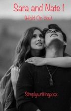 Sara and Nate 1   ( Hold on You ) by simplywritingxxx