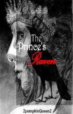 The Prince's Raven(On Hold) by 2pumpkinQueen2