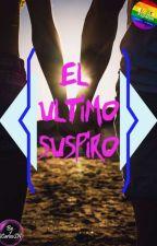 1.- El Ultimo Suspiro: Serie  [EDITANDO] by JohanC30