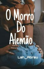 O Morro Do Alemão #Wattys2017 by laraabreumonteiro