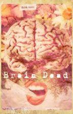 Brain Dead {On Hold} by Cosmic_Tears