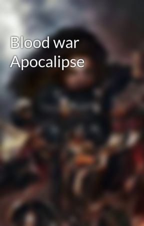 Blood war Apocalipse by MarioBG93