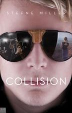 Collision (COMPLETED) #NewAdult by StefneMiller