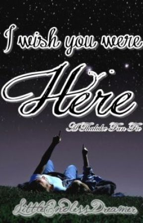 I wish you were Here (A Thaluke Fan Fic) by LittleEndlessDreamer