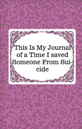 This Is My Journal of a Time I Saved Someone From Suicide by BriannnD