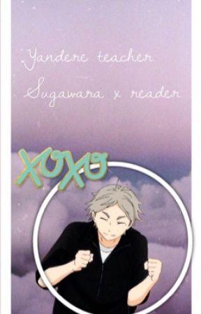 Yes sir ? Yandere Teacher Sugawara x reader by haikyuuhoeee