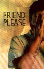Friend, please by thatpersonk16