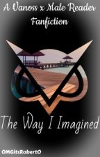The Way I Imagined. (Vanoss x Male Reader) by OMGitsRobertO