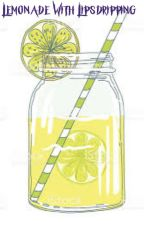 Lemonade with Lipsdripping  by lipsdripping