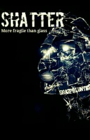 Shatter by Sharpbluntness