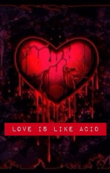 Love Is Like Acid