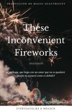 These Inconvenient Fireworks (Traducción) by magic-electricity