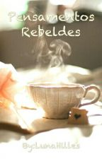 Pensamentos Rebeldes by LunaHilles