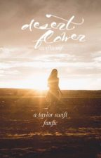 Desert flower (Taylor swift fanfic) by -stydiah