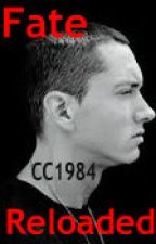 Fate Reloaded...An Eminem Fan Fic by _cc1984_