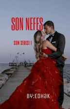 SON NEFES - Son Serisi I by EdaHakverdi