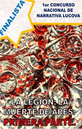 LA LEGIÓN: LA MUERTE DE ARES (PRIMERA PARTE) by R_O_Williams