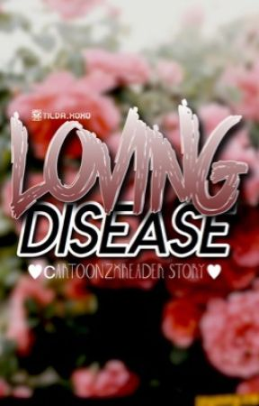Loving Disease (CartoonzXReader) ❤️ by tildaxoxo